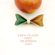 """""""A bow tie a day keeps the boring away."""" -10/10 design studio"""
