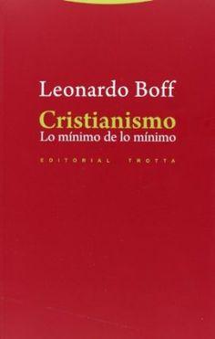 Cristianismo : lo mínimo de lo mínimo / Leonardo Boff ; traducción de María José Gavito Milano http://encore.fama.us.es/iii/encore/record/C__Rb2548043?lang=spi