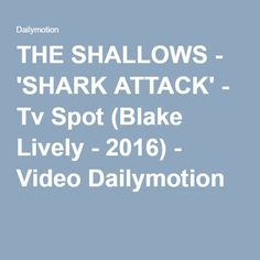 THE SHALLOWS - 'SHARK ATTACK' - Tv Spot (Blake Lively - 2016) - Video Dailymotion