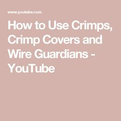 How to Use Crimps, Crimp Covers and Wire Guardians - YouTube