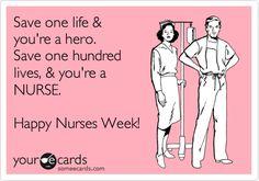 Save one life & you're a hero. Save one hundred lives, & you're a NURSE. Happy Nurses Week!