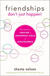 Friendships Don't Just Happen | Shasta Nelson coming to SF Bay Area with her New Book | A Bowl Full of Simple
