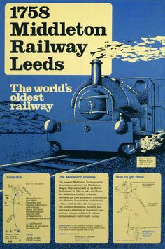 Middleton Railway, Leeds - The World's Oldest Railway. Blue background with depiction of a steam locomotive and yellow text boxes containing information of how to get there and the timetable. Train Posters, Railway Posters, National Railway Museum, Public Transport, Transport Posters, Steam Railway, Train Service, Old Advertisements, British Rail