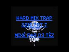Hard Mix Trap 2015 Prt 7 mixé par Dj Tèz (30 minutes de Trap)