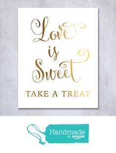"Love Is Sweet Take A Treat Gold Foil Wedding Sign Print 8x10"" or 5x7"" Bride Groom Signage Decor Art Calligraphy Elegant Metallic Poster from Digibuddha https://www.amazon.com/dp/B0160A10WK/ref=hnd_sw_r_pi_dp_GfRLxb8TDW0PE #handmadeatamazon"