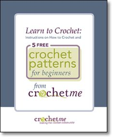 Learn to Crochet: Instructions on How to Crochet  and 5 Free Crochet Patterns for Beginners