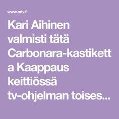Kari Aihinen valmisti tätä Carbonara-kastiketta Kaappaus keittiössä tv-ohjelman toisessa jaksossa. Perhe ihastui heti!