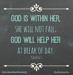 """God Is within her, she will not fail."" Psalm 46:5 #AConfidentHeart #Devotional #LetGodLoveYou"