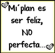 mi plan es ser feliz