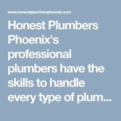 Honest Plumbers Phoenix's professional plumbers have the skills to handle every type of plumbing projects there is. If you are having plumbing issues then call us today. #PhoenixPlumber #PlumberPhoenix #PlumberPhoenixAZ #PhoenixPlumbing #PlumbingPhoenix
