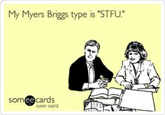 """My Myers Briggs type is """"STFU."""" Hahahaha!"""