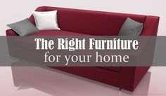 The Right Furniture for Your Home