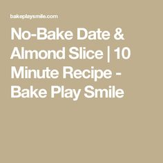 No-Bake Date & Almond Slice | 10 Minute Recipe - Bake Play Smile