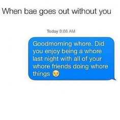 Find images and videos about funny, bae and whore on We Heart It - the app to get lost in what you love. Bae Quotes, Sarcastic Quotes, Mood Quotes, Positive Quotes, Funny Quotes, Random Quotes, Qoutes, Jealous Boyfriend Quotes, Boyfriend Memes