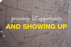 Proximity, opportunity, & showing up / Braid Creative