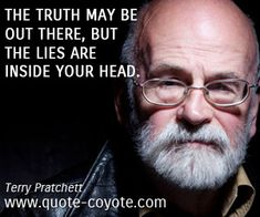 Terry Pratchett quotes - The truth may be out there, but the lies are inside your head.