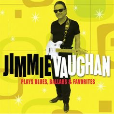 Jimmie Vaughan | Review: Jimmie Vaughan – 'Jimmie Vaughan Plays Blues, Ballads and ...