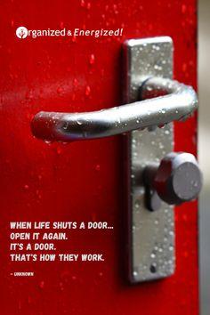 When life shuts a door...open it again. It's a door. That's how they work. #OrganizedandEnergized #AddSpaceToYourLife