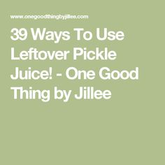 39 Ways To Use Leftover Pickle Juice! - One Good Thing by Jillee
