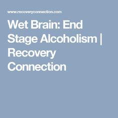Wet Brain: End Stage Alcoholism | Recovery Connection
