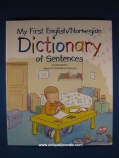 My First English/Norwegian Dictionary of Sentences This wonderful resource is excellent for young and old language learners alike!  It offers: A child-friendly introduction to a second language. Children learn vocabulary in the context of sentences or phrases. Arranged by themes relating to activities in a typical child's life. Colorful illustrations make meanings easy to understand. Includes glossaries in both Norwegian and English. This fabulous book is 128 pages long.