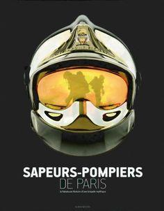 Sapeurs Pompiers De Paris La Fabuleuse Histoire d'une Brigade Mythique