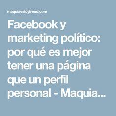 Facebook y marketing político: por qué es mejor tener una página que un perfil personal - Maquiavelo & Freud -