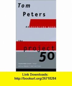 The Project50 (9780375410963) Tom Peters, Thomas J. Peters , ISBN-10: 0375410961  , ISBN-13: 978-0375410963 ,  , tutorials , pdf , ebook , torrent , downloads , rapidshare , filesonic , hotfile , megaupload , fileserve