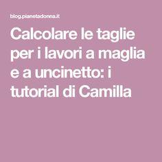 Calcolare le taglie per i lavori a maglia e a uncinetto  i tutorial di  Camilla 4a14c2630d52