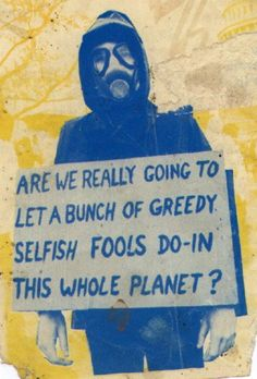 Are we really going to let a bunch of greedy selfish fools do in this whole planet? pretty much looks that way. We Are The World, Change The World, T 62, It's All Happening, Protest Signs, Political Art, Political Posters, Political Views, Political Cartoons
