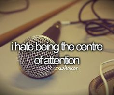 i hate being the center of attention {even if its for good things} #andthatswhoiam #weheartit