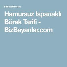 Hamursuz Ispanaklı Börek Tarifi - BizBayanlar.com