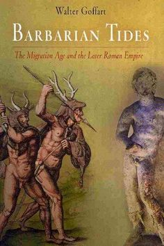 Barbarian Tides: The Migration Age and the Later Roman Empire