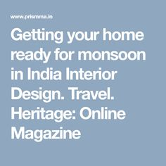 Getting your home ready for monsoon in India Interior Design. Travel. Heritage: Online Magazine