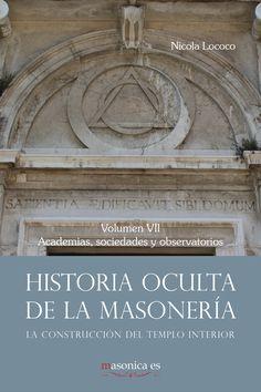 El séptimo volumen de HISTORIA OCULTA DE LA MASONERÍA de NICOLA LOCOCO. Un estudio exhaustivo sobre la construcción del templo humano a lo largo de la historia.