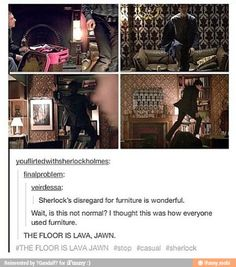Repinning because I have always shared in Sherlock's disregard for furniture ^_^