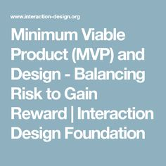Minimum Viable Product (MVP) and Design - Balancing Risk to Gain Reward | Interaction Design Foundation