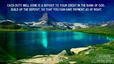 Each duty well done is a deposit to your credit in the bank of God. Build up the deposit, so that you can have payment as of right.  #Wisdom#Learnings#OmSaiRam#JaiSaiRam#TheVoiceOfGod#SathyaSaiBaba#QuotesOfSai#SaiVahini#SaiQuotes