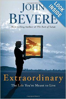 Extraordinary: The Life You're Meant to Live: John Bevere: 9780307457738: Amazon.com: Books