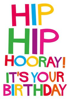 Hip Hip Hooray! It's your Birthday - Click Image to Close