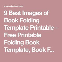9 Best Images of Book Folding Template Printable - Free Printable Folding Book Template, Book Folding Templates and Folded Book Art Template Free / varitty.com