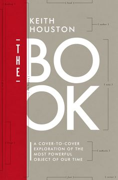 The Book: A Cover to Cover Exploration of the Most Powerful Object of Our Time by Keith Houston (Hardback), Autumn 2016