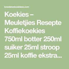 Koekies – Meuletjies Resepte Koffiekoekies 750ml botter 250ml suiker 25ml stroop 25ml koffie ekstrak 5ml vanilla 60ml melk 5ml koeksada 5 koppies koekmeel ½ teelepel sout Klop botter en suiker goed…