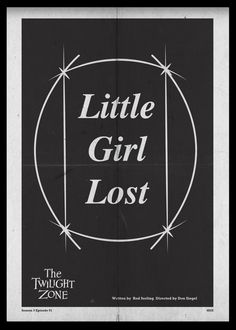 One of my very favorite episodes! I'm reminded of watching with my big sister. <3  Little Girl Lost - Twilight Zone Posters by Luke Vickers