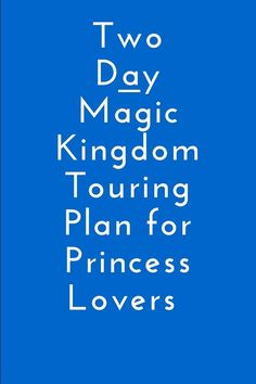 Two Day Magic Kingdom Touring Plan for Princess Lovers and Under 5's. Why not Pin it for later!