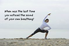 When was the last time you noticed the sound of your own breathing?