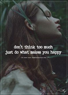 Don't think too much... - https://themindsjournal.com/dont-think-too-much/