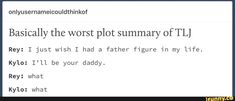 Basically the worst plot summary of TLJ #reylo #rey #kyloren #starwars