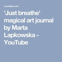 'Just breathe' magical art journal by Marta Lapkowska - YouTube