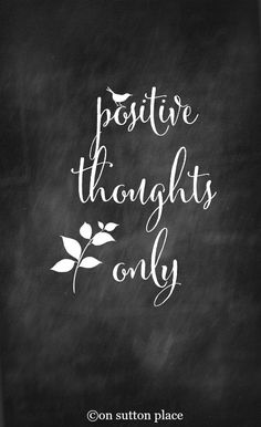 Positive Thoughts Only Free Chalkboard Printable   Download instantly and use for DIY Wall Art, cards, crafts, screensavers and more!